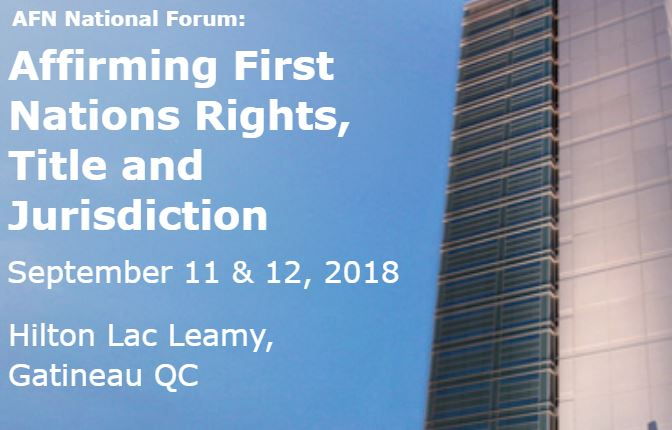 Assembly of First Nations to Convene National Policy Forum on Affirming First Nations Rights, Title and Jurisdiction September 11-12, 2018
